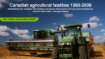 Canadian Agricultural Fatalities 1990-2008: Who, Where, When and so What?