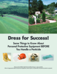 DRESS FOR SUCCESS! Some Things to Know About Personal Protective Equipment BEFORE You Handle a Pesticide
